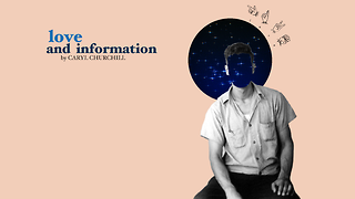 Love and Information: A Piece of Theatre for the Information Age